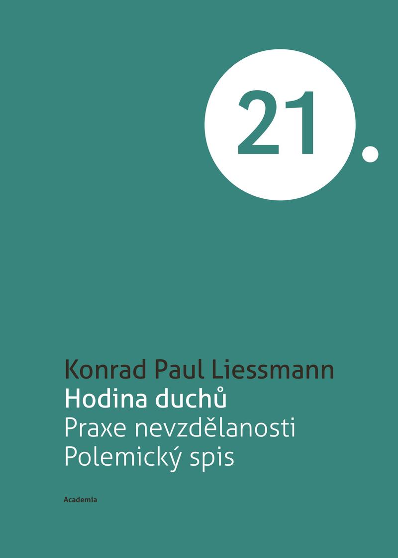 Konrad Paul Liessmann  Hodina duchů. Praxe nevzdělanosti. f7a542b625